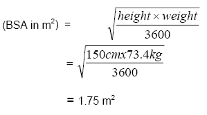 (BSA in metres squared) = square root of ((height x weight) over 3600) = square root of ((150cm x 73.4kg) over 3600) = 1.75 metres squared