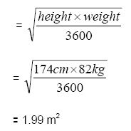 = square root of ((height x weight) over 3600) = square root of ((174cm x 82kg) over 3600) = 1.99 metres squared